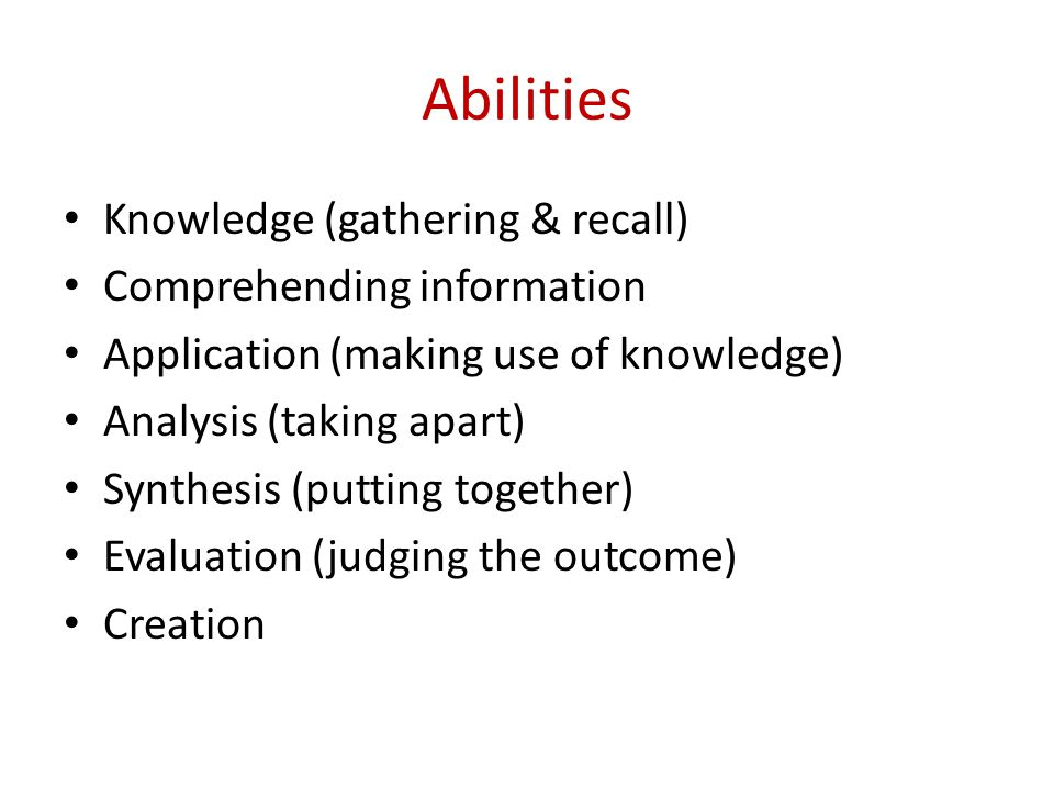 Abilities Knowledge (gathering & recall) Comprehending information