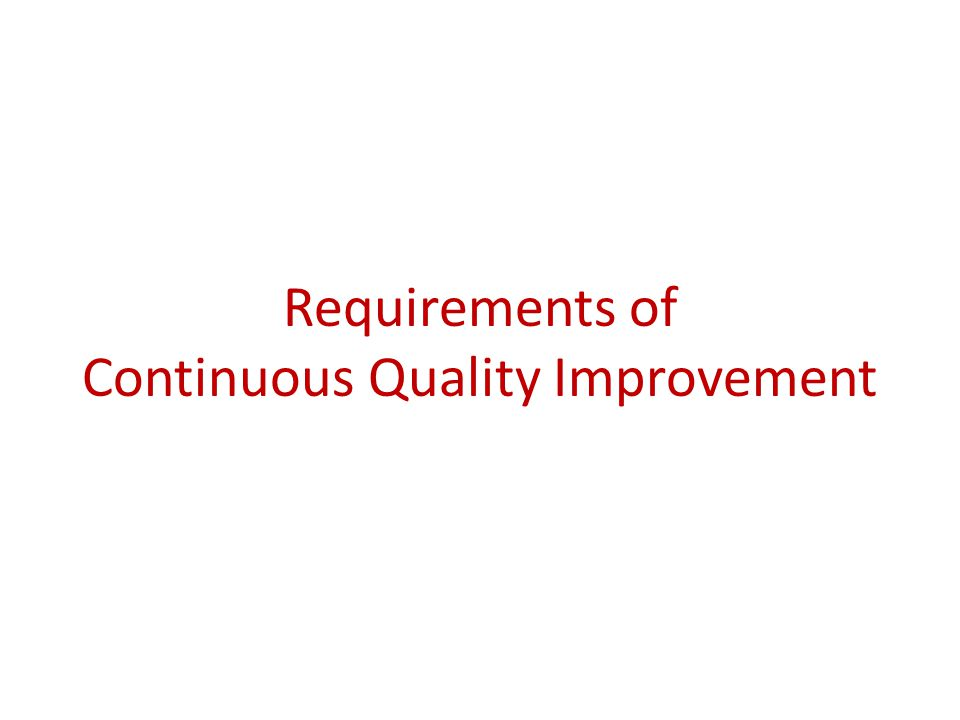 Requirements of Continuous Quality Improvement