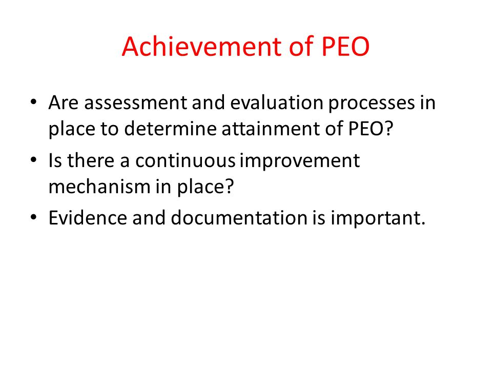 Achievement of PEO Are assessment and evaluation processes in place to determine attainment of PEO