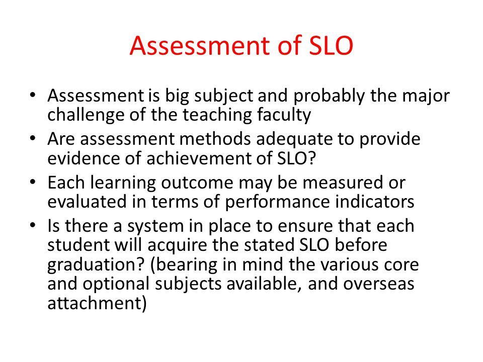 Assessment of SLO Assessment is big subject and probably the major challenge of the teaching faculty.