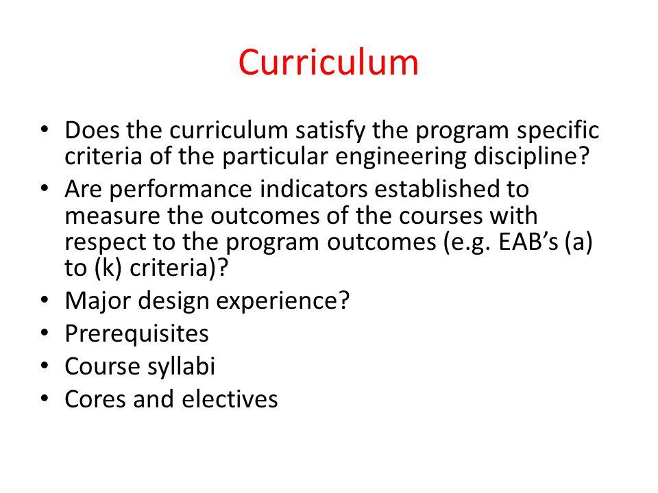 Curriculum Does the curriculum satisfy the program specific criteria of the particular engineering discipline