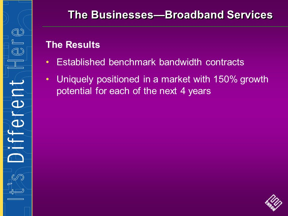 The Businesses—Broadband Services