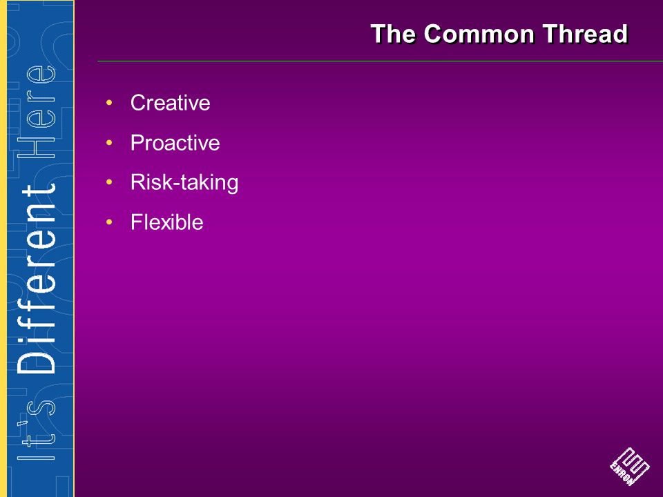 The Common Thread Creative Proactive Risk-taking Flexible