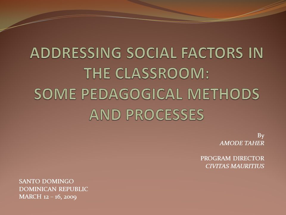 ADDRESSING SOCIAL FACTORS IN THE CLASSROOM: SOME PEDAGOGICAL METHODS AND PROCESSES