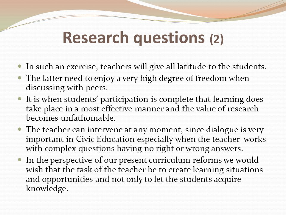 Research questions (2) In such an exercise, teachers will give all latitude to the students.