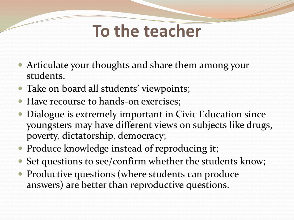 To the teacher Articulate your thoughts and share them among your students. Take on board all students' viewpoints;