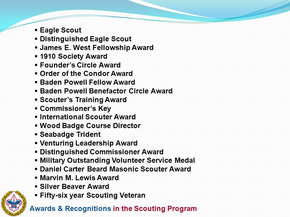 Eagle Scout Distinguished Eagle Scout. James E. West Fellowship Award. 1910 Society Award. Founder's Circle Award.