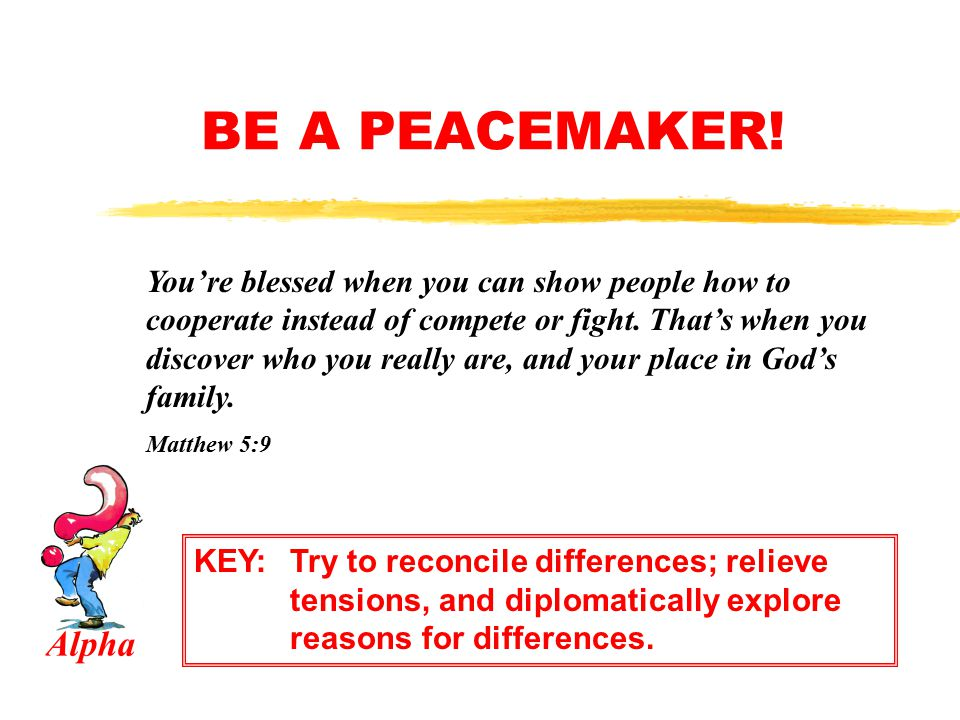 BE A PEACEMAKER!