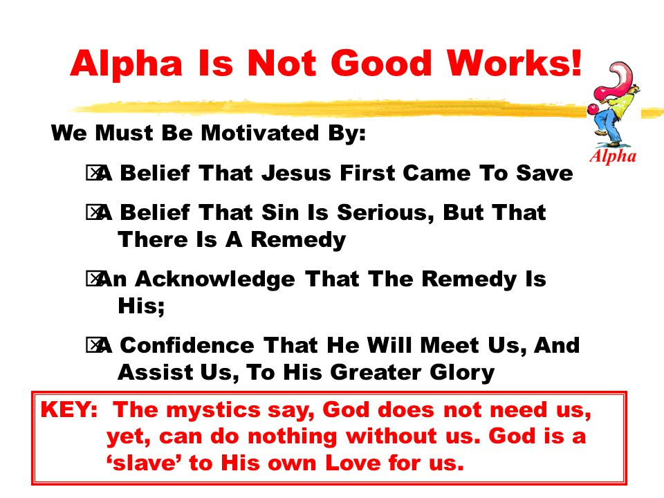 Alpha Is Not Good Works! We Must Be Motivated By: