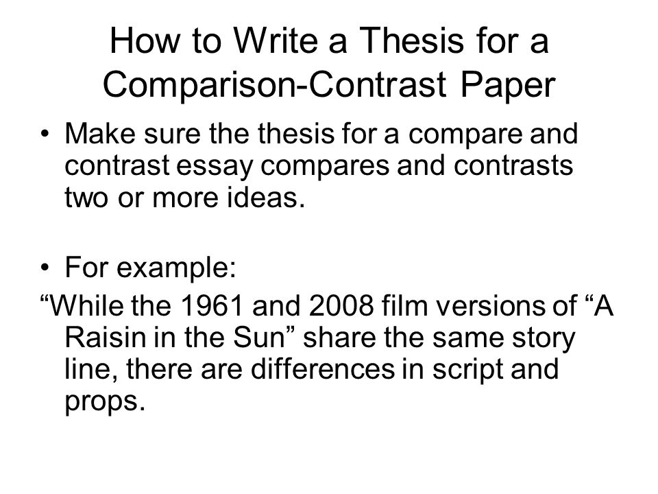 write comparison thesis paper Clrc writing center 2/09 writing a compare/contrast essay • the thesis can present the subjects and indicate whether they will be compared, contrasted, or both.
