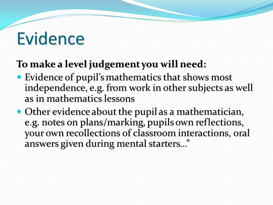 Evidence To make a level judgement you will need:
