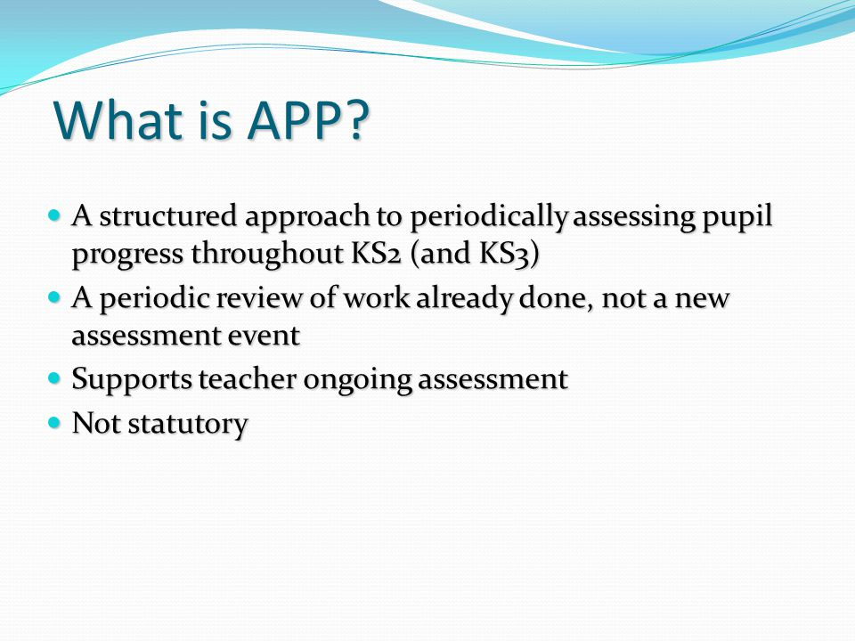 What is APP A structured approach to periodically assessing pupil progress throughout KS2 (and KS3)