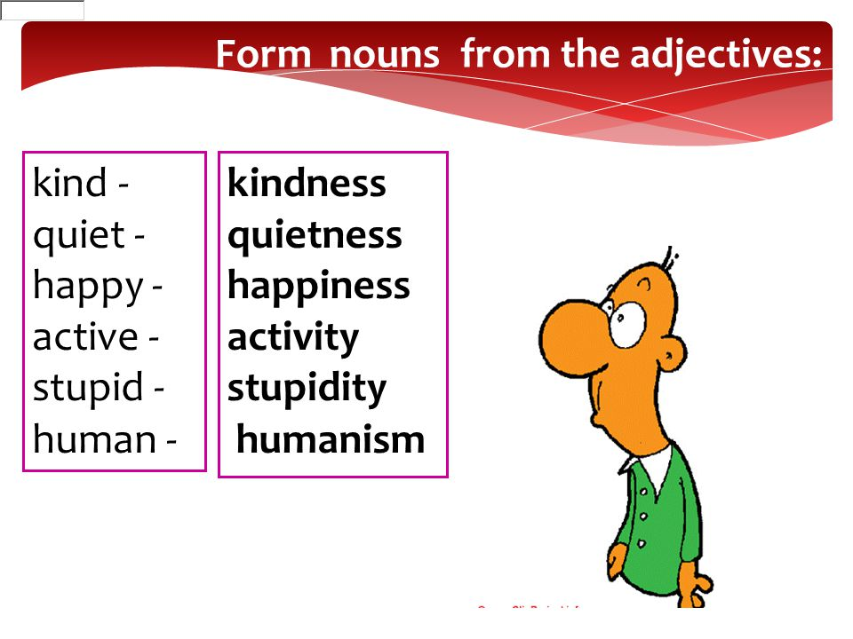 Form nouns from the adjectives: