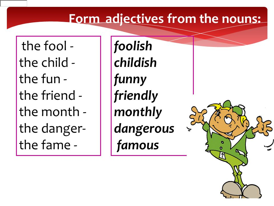 Form adjectives from the nouns: