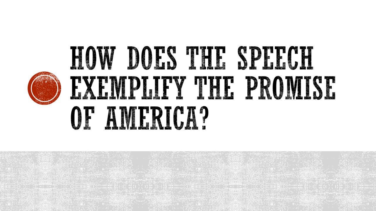 How does the speech exemplify the promise of America