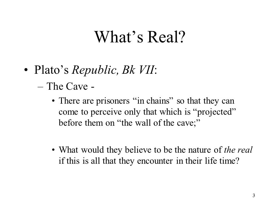 What's Real Plato's Republic, Bk VII: The Cave -