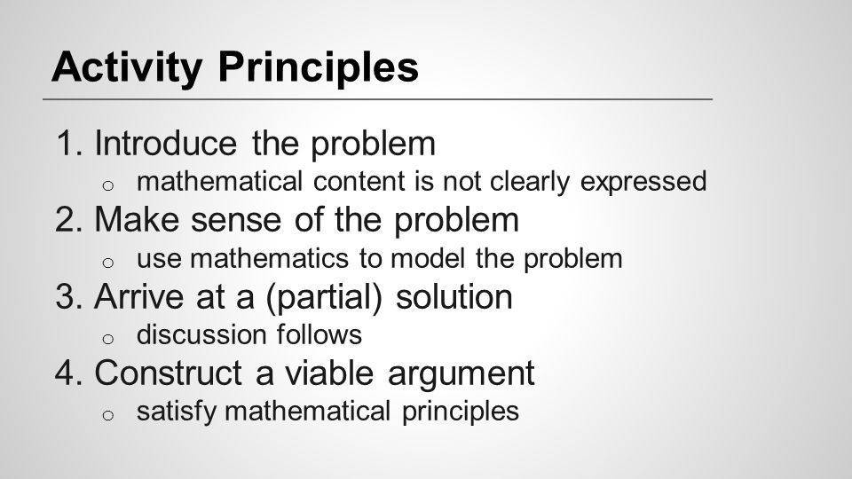 Activity Principles Introduce the problem Make sense of the problem