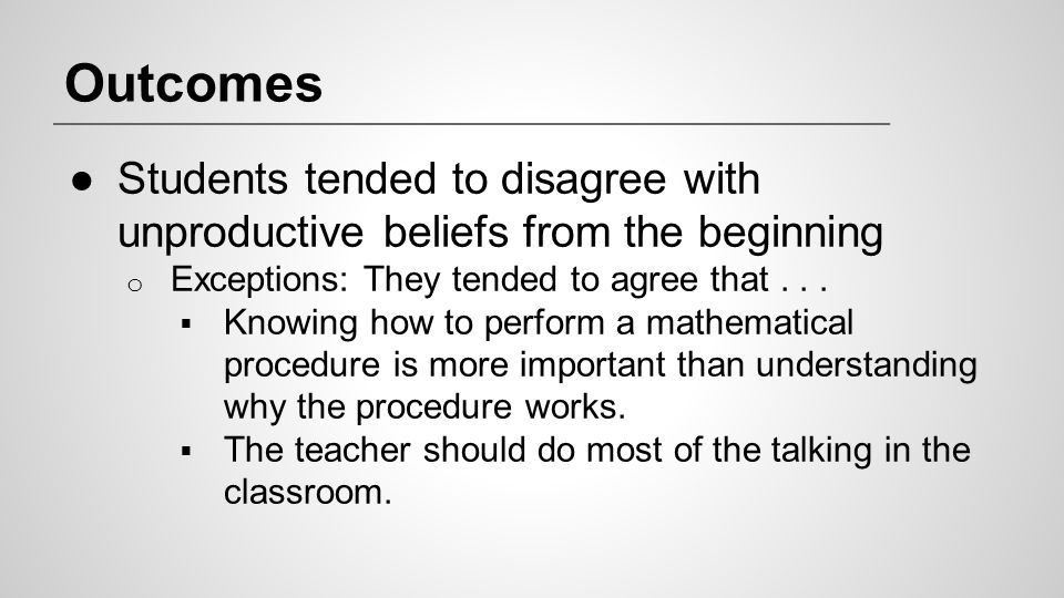 Outcomes Students tended to disagree with unproductive beliefs from the beginning. Exceptions: They tended to agree that