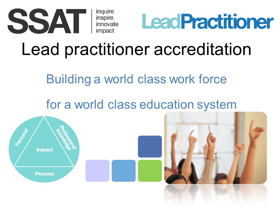 Lead practitioner accreditation Building a world class work force for a world class education system