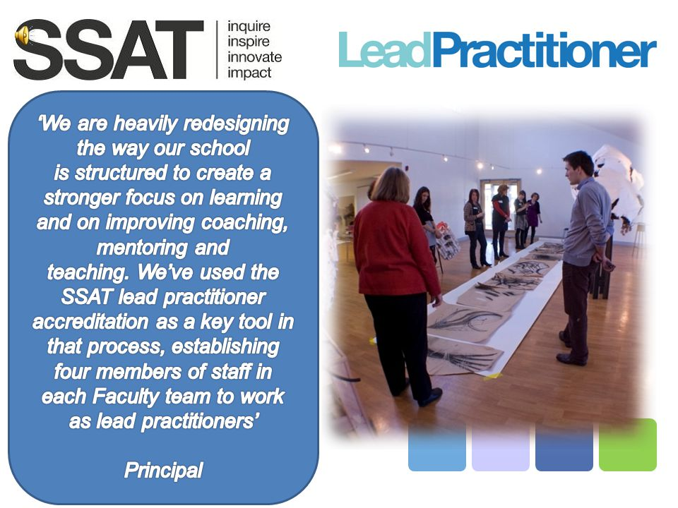 'We are heavily redesigning the way our school is structured to create a stronger focus on learning and on improving coaching, mentoring and teaching. We've used the SSAT lead practitioner accreditation as a key tool in that process, establishing four members of staff in each Faculty team to work as lead practitioners'