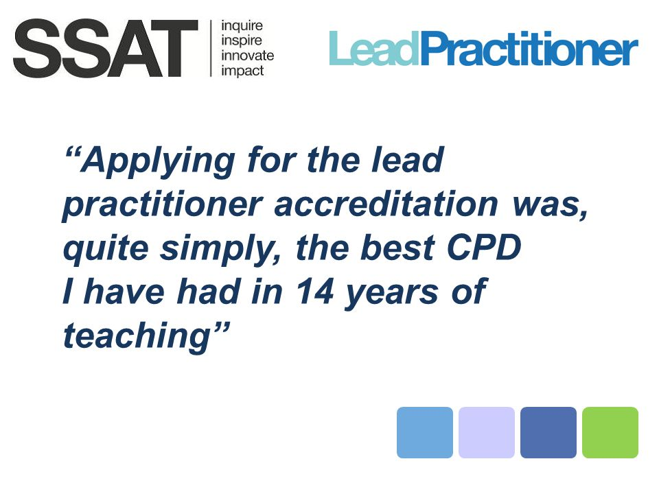 Applying for the lead practitioner accreditation was, quite simply, the best CPD I have had in 14 years of teaching