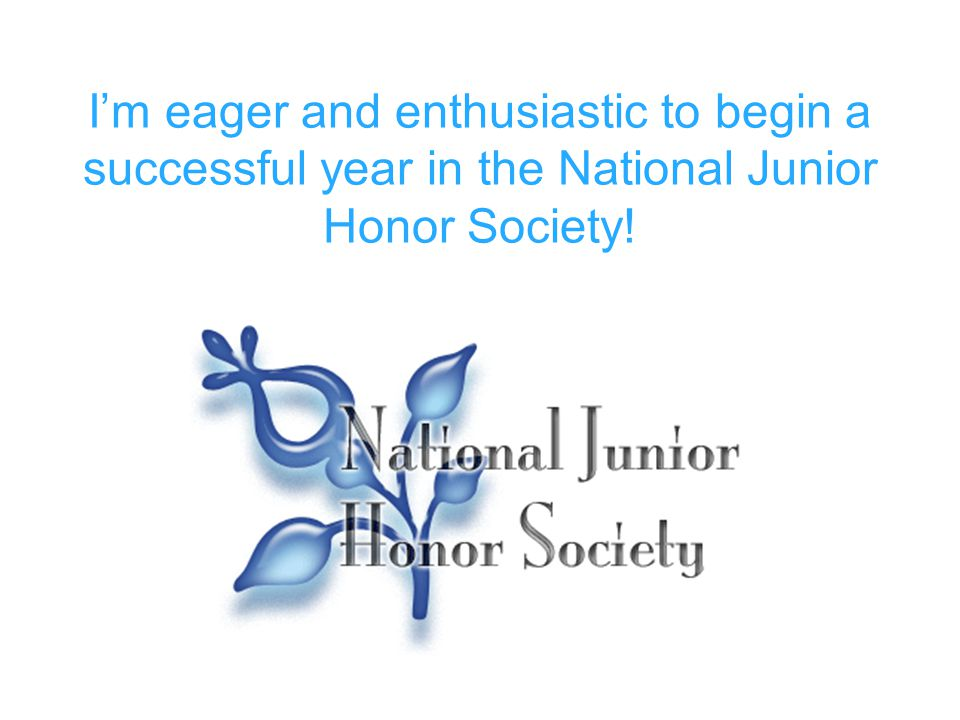 I'm eager and enthusiastic to begin a successful year in the National Junior Honor Society!