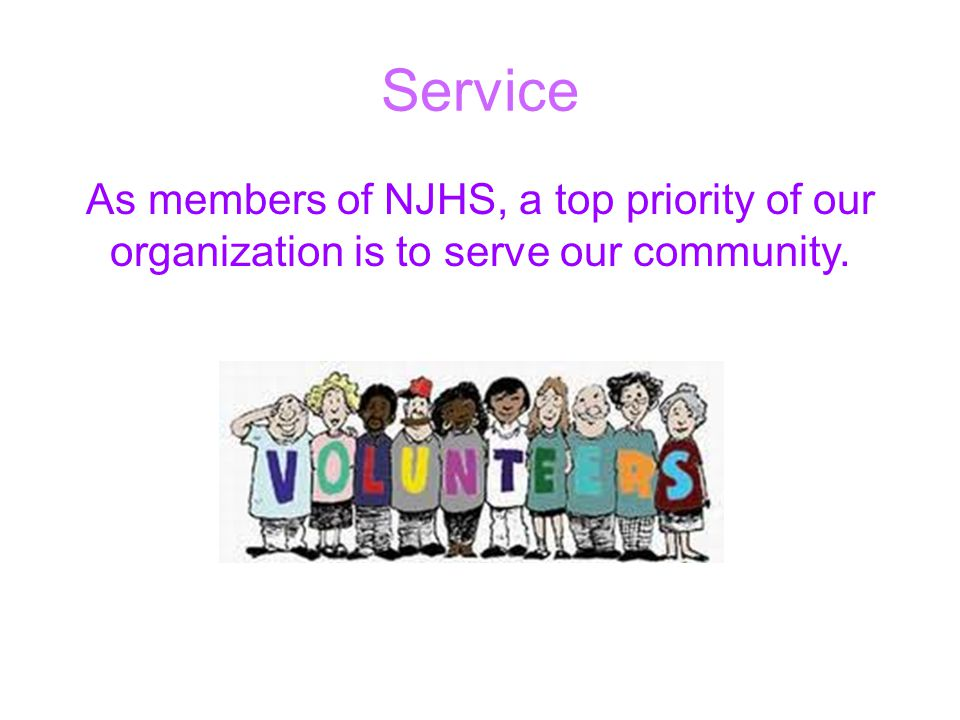 Service As members of NJHS, a top priority of our organization is to serve our community.