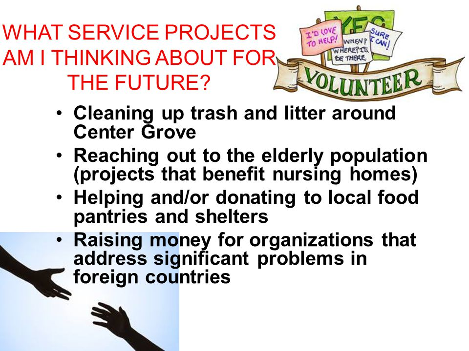 WHAT SERVICE PROJECTS AM I THINKING ABOUT FOR THE FUTURE