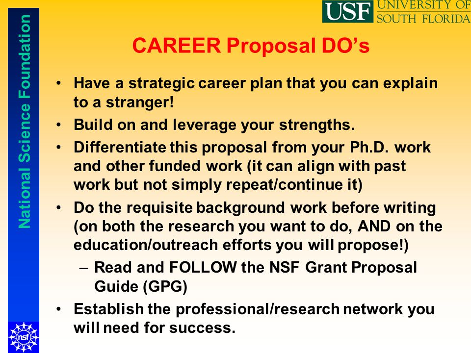 CAREER Proposal DO's Have a strategic career plan that you can explain to a stranger! Build on and leverage your strengths.