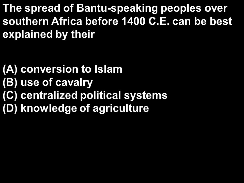 The spread of Bantu-speaking peoples over southern Africa before 1400 C.E. can be best explained by their