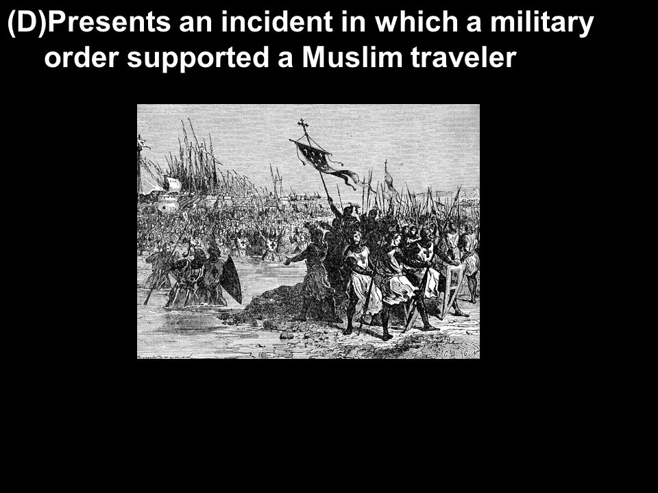 (D)Presents an incident in which a military order supported a Muslim traveler