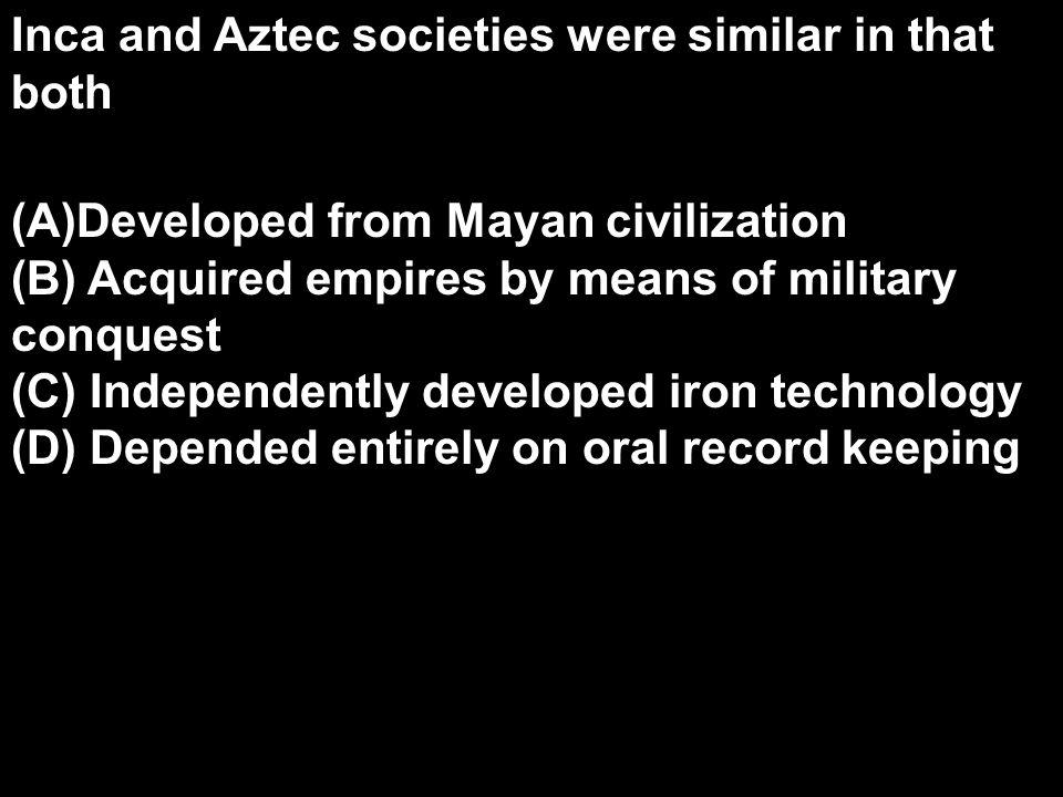 Inca and Aztec societies were similar in that both