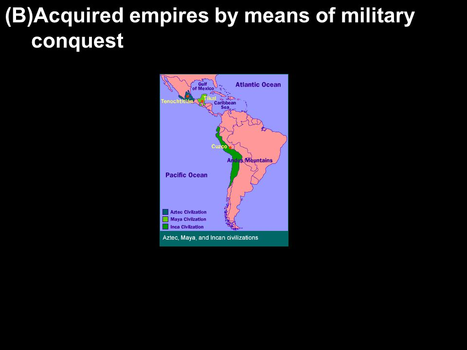 (B)Acquired empires by means of military conquest