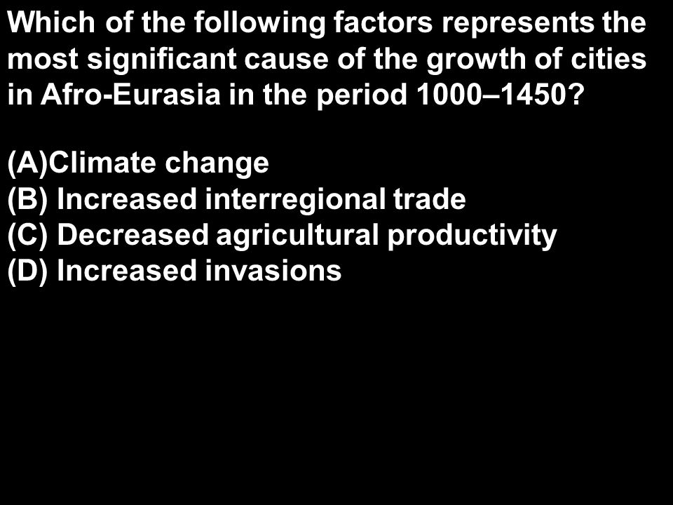 Which of the following factors represents the most significant cause of the growth of cities in Afro-Eurasia in the period 1000–1450