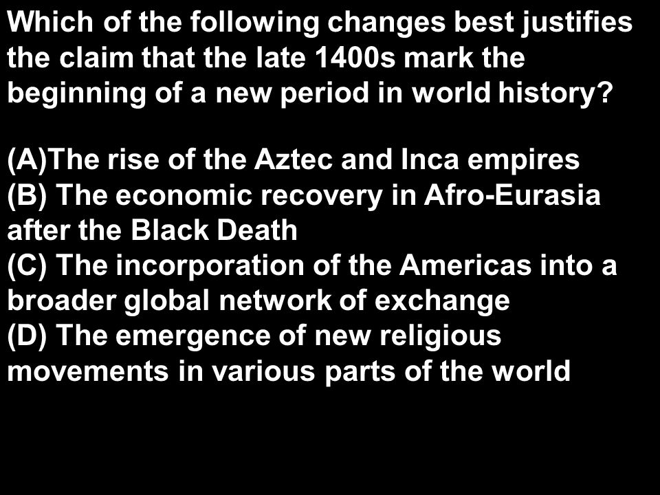 Which of the following changes best justifies the claim that the late 1400s mark the beginning of a new period in world history