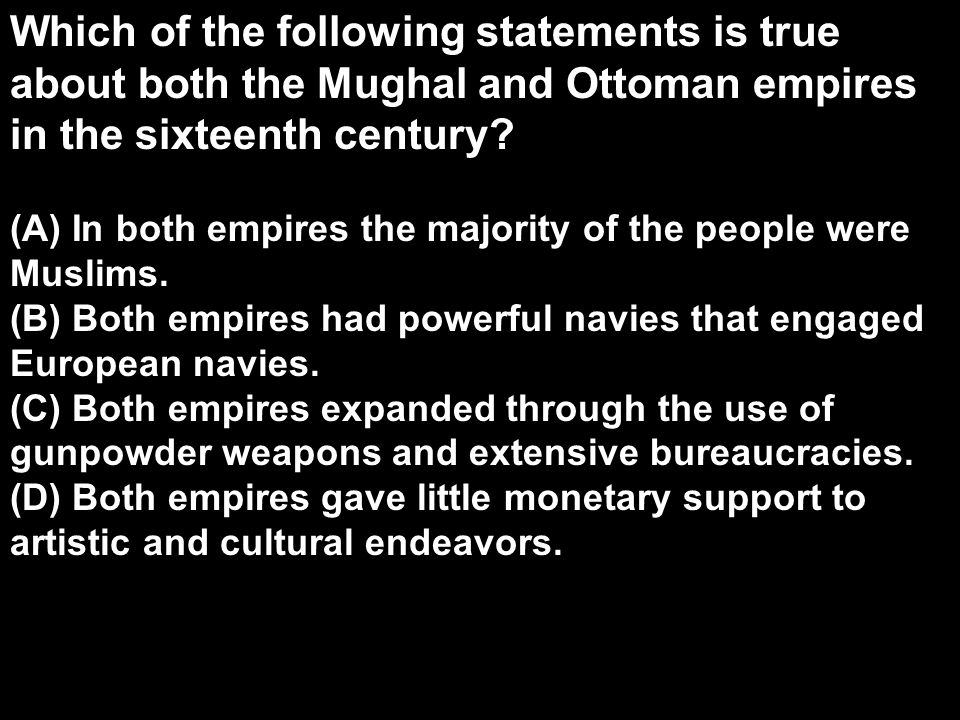 Which of the following statements is true about both the Mughal and Ottoman empires in the sixteenth century