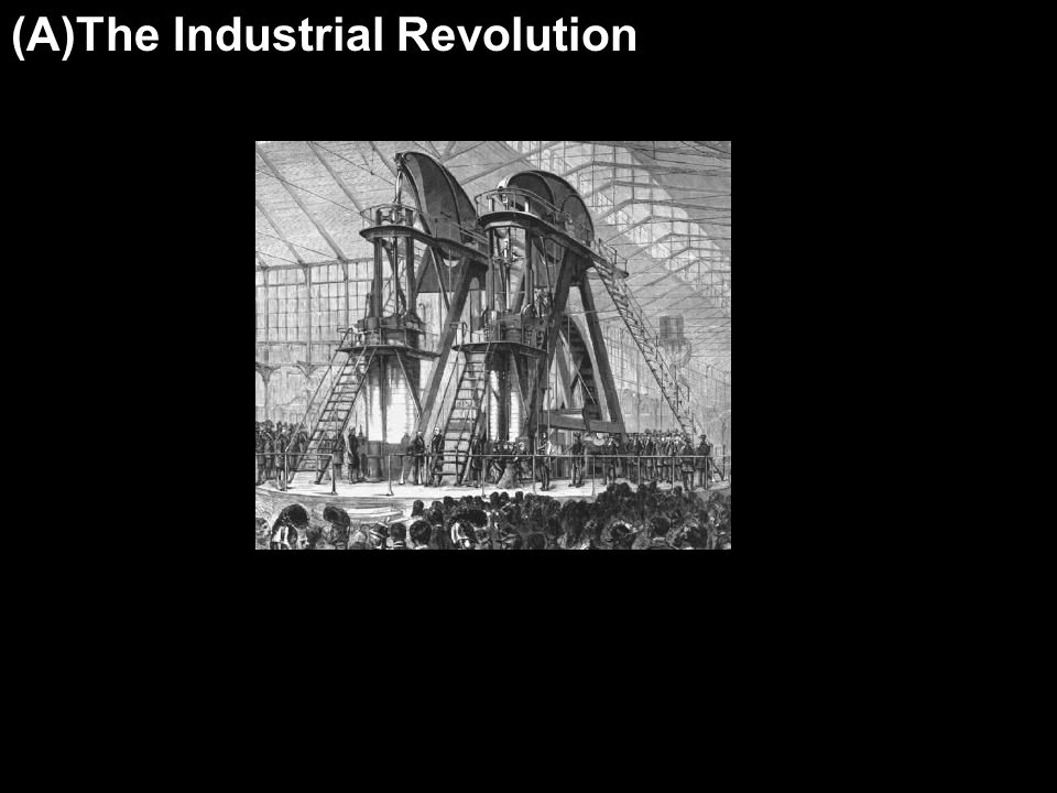 (A)The Industrial Revolution