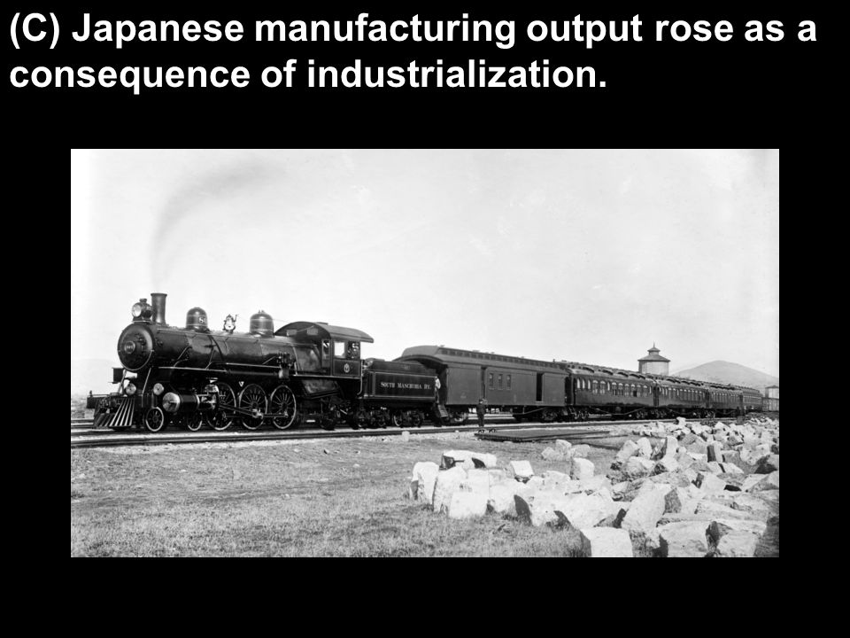 (C) Japanese manufacturing output rose as a consequence of industrialization.