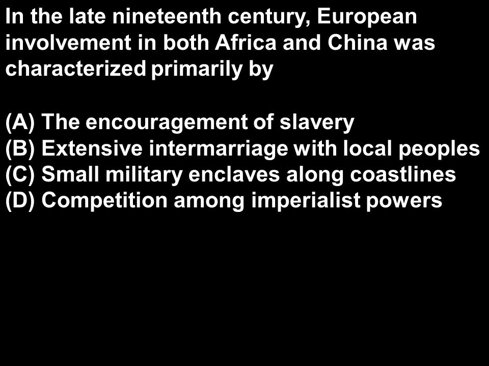 In the late nineteenth century, European involvement in both Africa and China was characterized primarily by