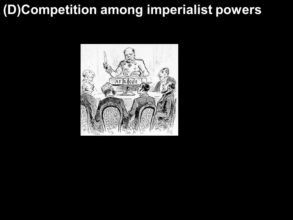 (D)Competition among imperialist powers