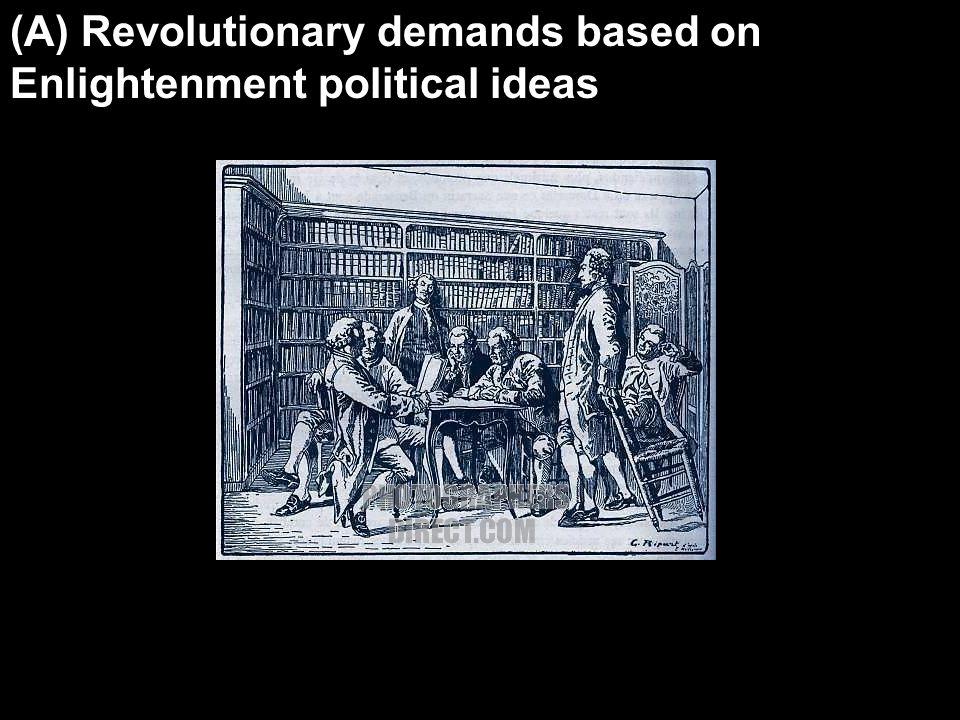 (A) Revolutionary demands based on Enlightenment political ideas