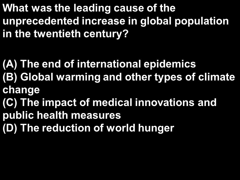 What was the leading cause of the unprecedented increase in global population in the twentieth century