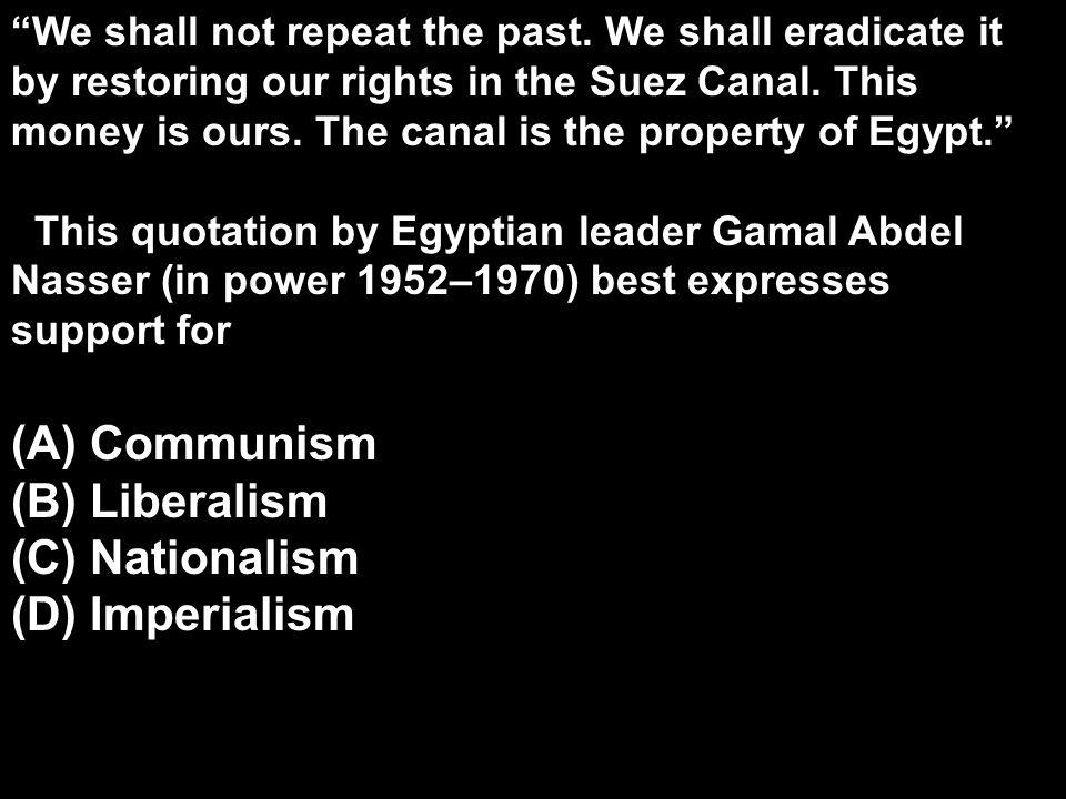 (A) Communism (B) Liberalism (C) Nationalism (D) Imperialism