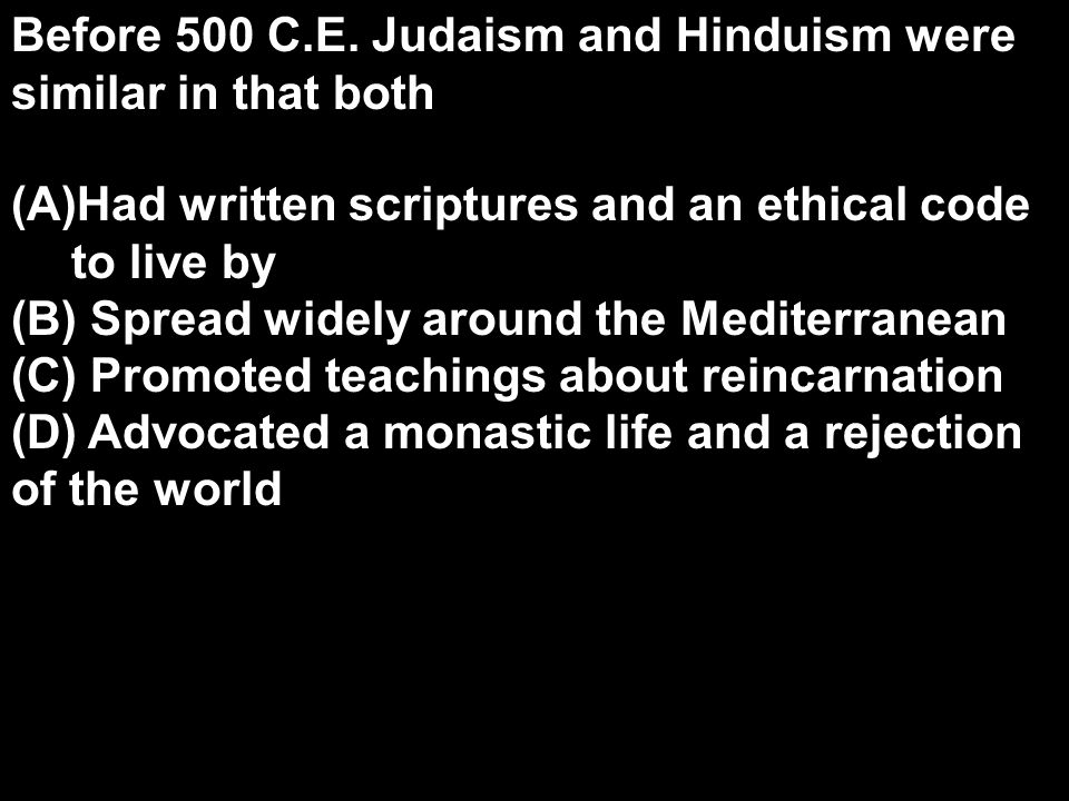 Before 500 C.E. Judaism and Hinduism were similar in that both