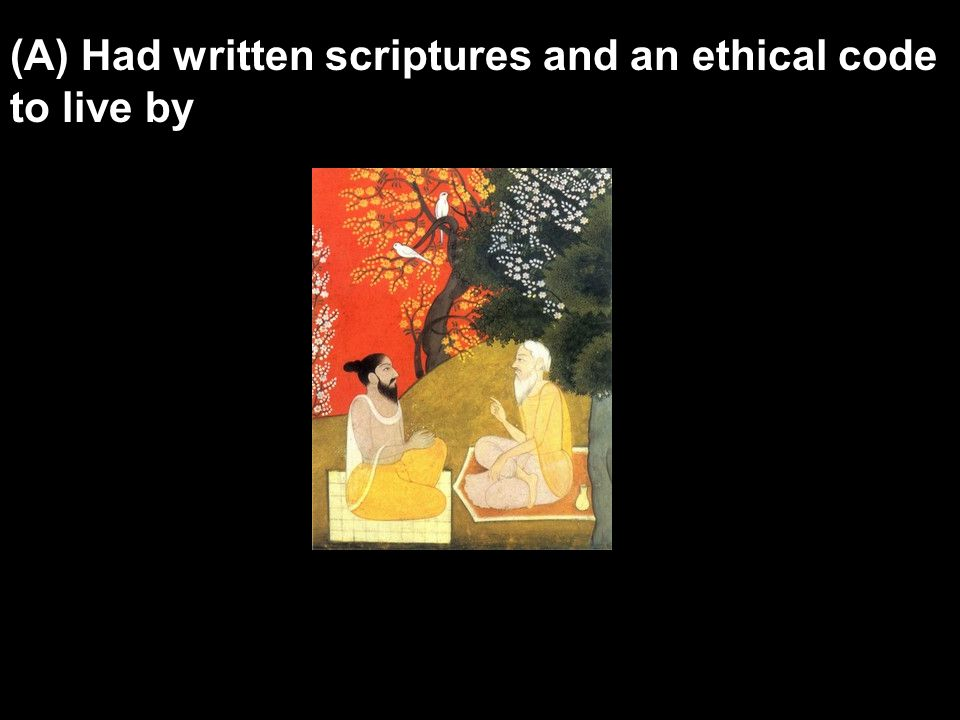 (A) Had written scriptures and an ethical code to live by