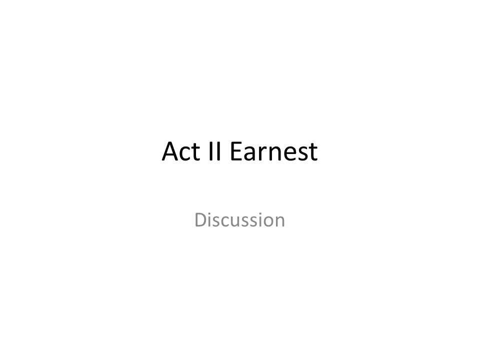 Act II Earnest Discussion