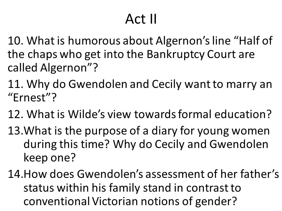 Act II 10. What is humorous about Algernon's line Half of the chaps who get into the Bankruptcy Court are called Algernon