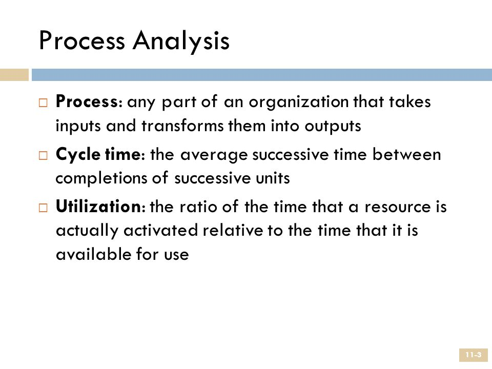 Process Analysis Process: any part of an organization that takes inputs and transforms them into outputs.