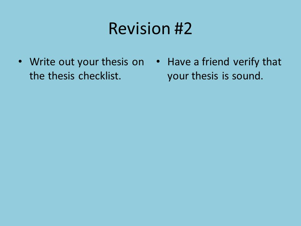 Revision #2 Write out your thesis on the thesis checklist.