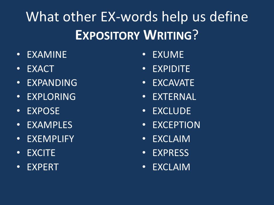 What other EX-words help us define Expository Writing